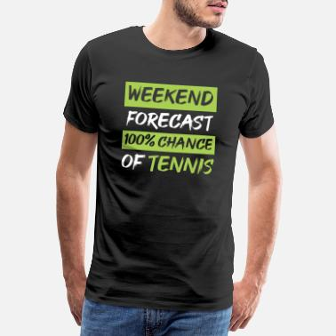 Chance weekend forecast 100% chance of tennis - Männer Premium T-Shirt