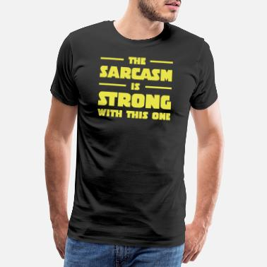 Joke The Sarcasm Is Strong With This One - Men's Premium T-Shirt