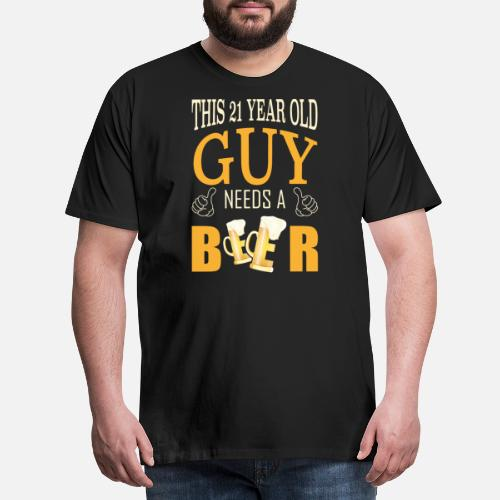 Mens Premium T Shirt21st Birthday The Guy Needs A Beer
