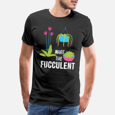 Make A Present What the Fucculent Cactus Succulent Plants - Men's Premium T-Shirt