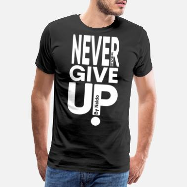 Never Give Up Aldri gi opp - Premium T-skjorte for menn