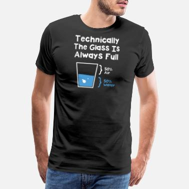 Scientific Technically The Glass Is Always Full - Men's Premium T-Shirt