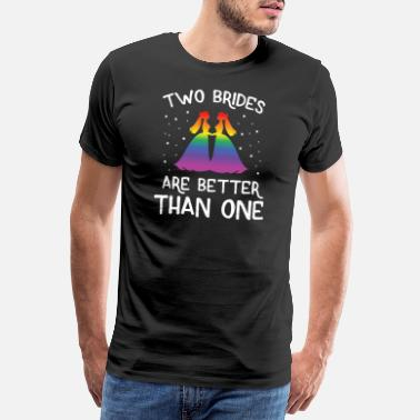 Great Day LGBT Gay Pride Lesbian Two Brides Are Better Than - Men's Premium T-Shirt