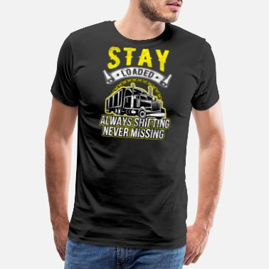 Grappig Trucker Trucker Stay Loaded, Always Shifting Never - Mannen Premium T-shirt