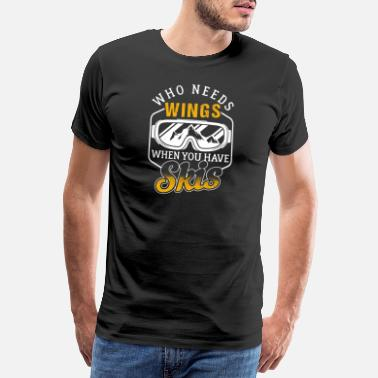 Funny Quotes Who Needs Wings When You Have Skis - Männer Premium T-Shirt