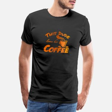Dude Love This dude loves his coffee - Men's Premium T-Shirt