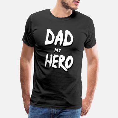 Super Hero Father is my hero Father's Day Fathers Family Daddy - Men's Premium T-Shirt