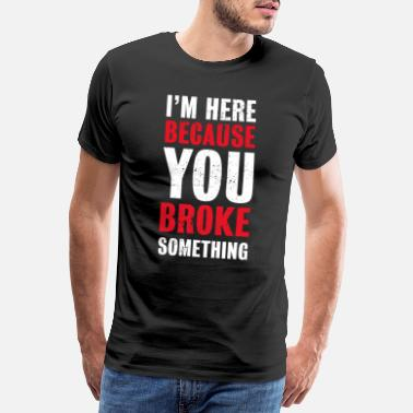Php I'm here because you broke something | Programmer - Men's Premium T-Shirt