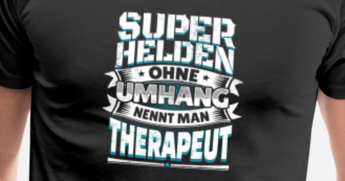 Superheld Lustiger Spruch Held Therapeut Geschenk Männer Premium T Shirt Spreadshirt