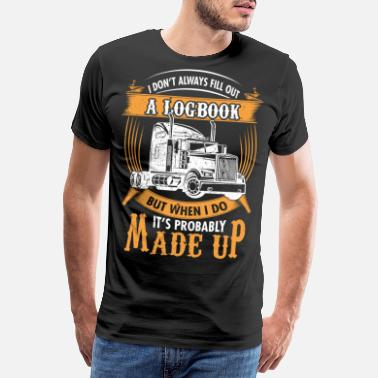 I Don't Always Fill Out A Logbook Truck Driver - Men's Premium T-Shirt