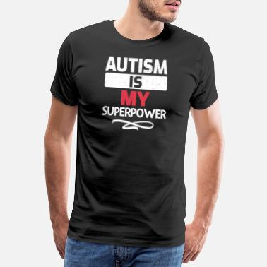 Aspergers Syndrome Autism is my superpower shirt - Men's Premium T-Shirt