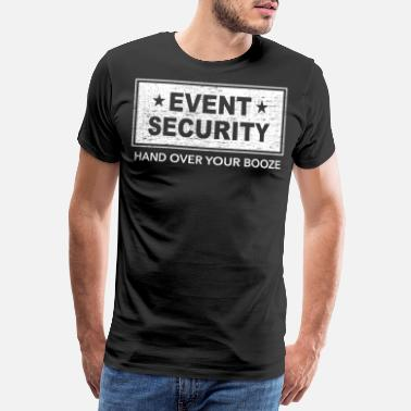 Security Party Alcohol Event Security Consegnare il proprio Brooze - Maglietta Premium da uomo