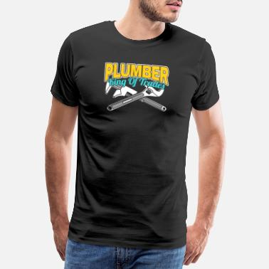 Sanitary Plumber King Of Trades Plumber Engineer Fitter - Men's Premium T-Shirt
