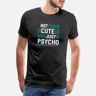 Weirdo Not Cute Just Psycho - T-shirt premium Homme