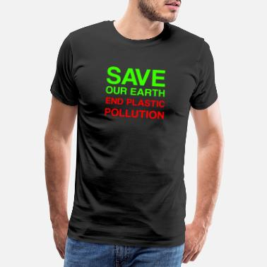 Globe Save Our Earth End Plastic Polution Gift - Men's Premium T-Shirt