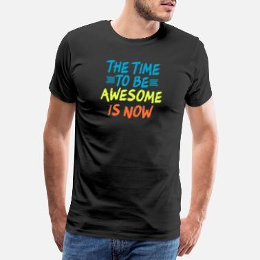 Mistakes The Time To Be Awesome Is Now - Men's Premium T-Shirt