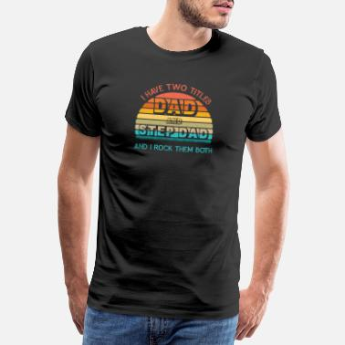 Step Dance I Have Two Titles Dad Step Dad And I Skirt Them B - Men's Premium T-Shirt