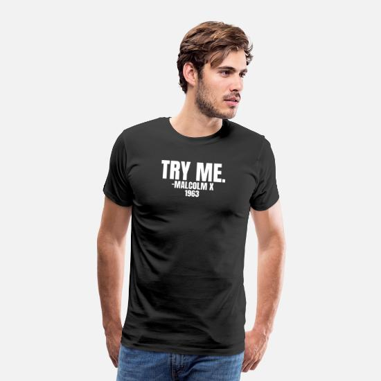 African American T-Shirts - Try Me - Malcom X 1963 Black History Month Pride - Men's Premium T-Shirt black