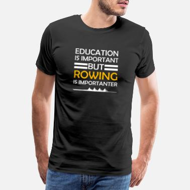 Rowing Rowing Is Importanter - Men's Premium T-Shirt