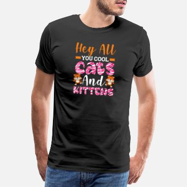 Joe Hey All You Cool Cats And Kittens - Cute Tiger - Men's Premium T-Shirt