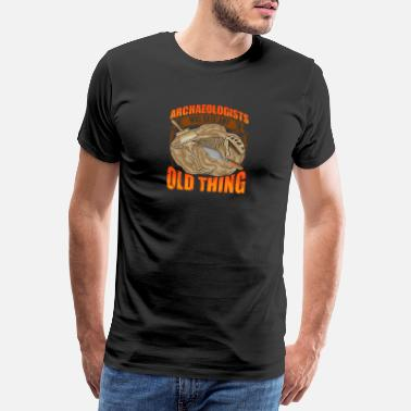 Puns Funny Archaeologists Will Date Any Old Thing - Men's Premium T-Shirt