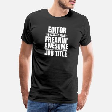 Promotie Freakin 'Awesome Editor grappig citaat - Mannen premium T-shirt