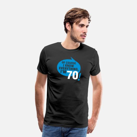 70th Birthday T-Shirts - Of course I know everything, I'm 70 - Men's Premium T-Shirt black