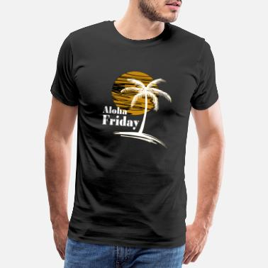 Friday Aloha Friday Hawaii Chill Out - Mannen Premium T-shirt