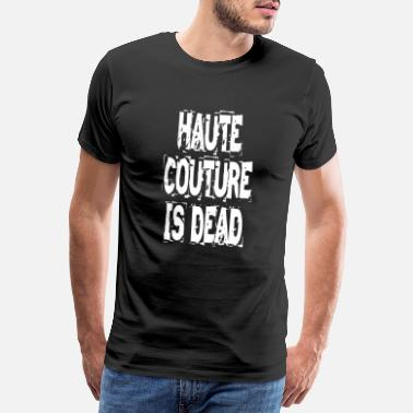 Couture Haute couture is dood - Mannen Premium T-shirt