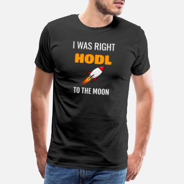 Tråd I Was Right Hodl To the Moon crypto - Premium T-skjorte for menn