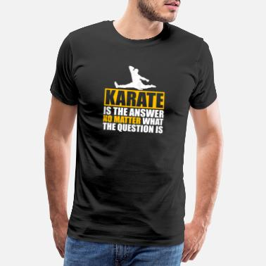 Womens Karate Karate Shirt Karate is the Answer - Men's Premium T-Shirt
