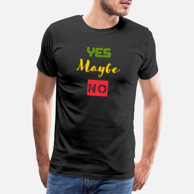 Optimismo YEAH MAYBE NO - Camiseta premium hombre