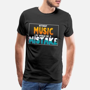 Musikalisch Without Music Life would be a Mistake - Männer Premium T-Shirt