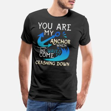 Piratenschiff You are my Anchor when The waves come Crashing Dow - Männer Premium T-Shirt