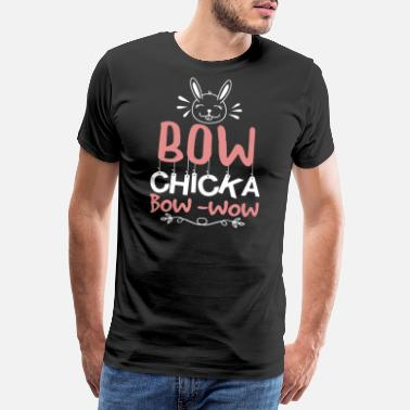 Bow Wow bow chicka bow wow - Men's Premium T-Shirt