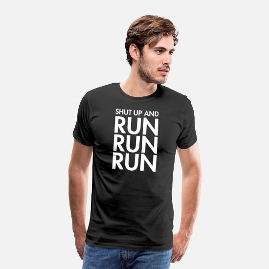 Funny T-Shirts - Shut Up And Run Run Run - Runner Running - Men's Premium T-Shirt black
