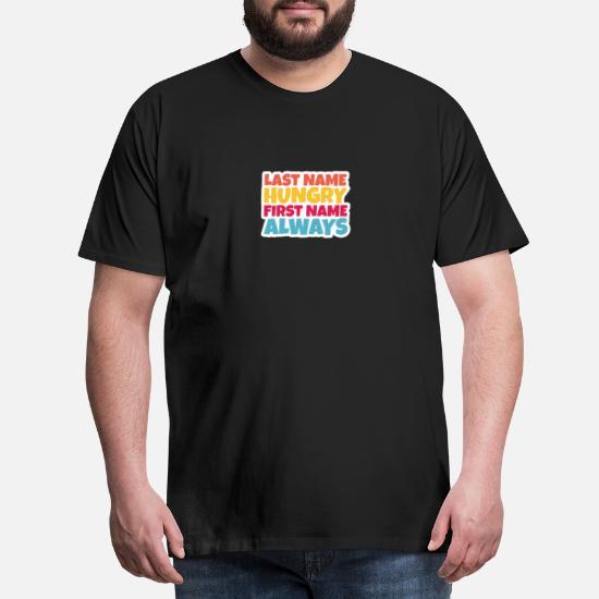 Etternavn Hungry Fornavn Alltid Premium T skjorte for menn