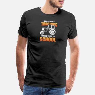 Harvest Born To Drive Tractors Forced To Go To School - Men's Premium T-Shirt