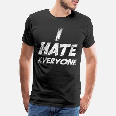 I Hate Everyone I hate everyone - Ich hasse jeden - Männer Premium T-Shirt