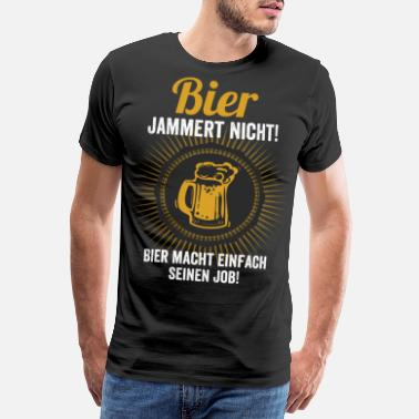Flat Rate Beer does not complain, it just does its job - Men's Premium T-Shirt