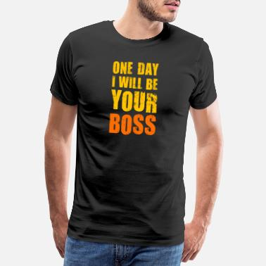 No Gods No Masters One day I want to be your boss boss superior god - Men's Premium T-Shirt