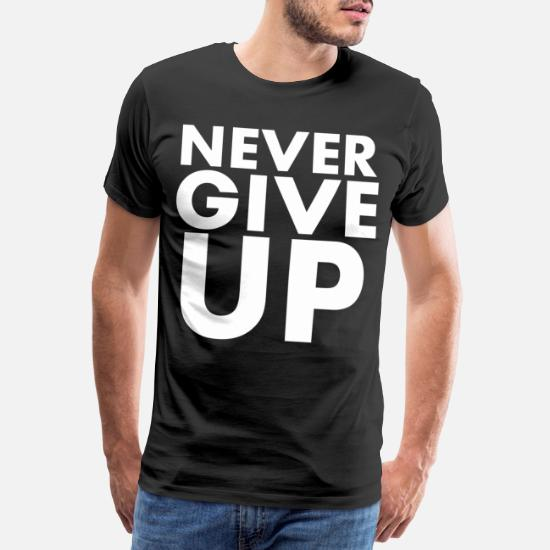 Never Give Up Premium T skjorte for menn   Spreadshirt