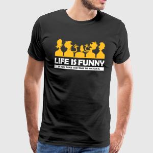Life Is Funny If You Take Time To Watch It! - Men's Premium T-Shirt