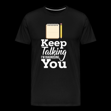 Keep Talking I'm Diagnosing You Psychologe Shirt - Männer Premium T-Shirt