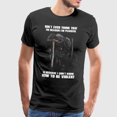 Don't ever think that reason I'm peageful - Men's Premium T-Shirt