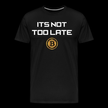 Bitcoin Its Not Too Late Crypto Currency Tshirt - Men's Premium T-Shirt