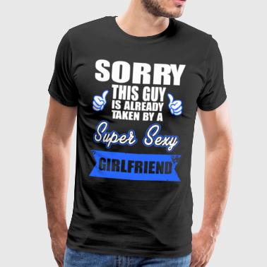 Sorry, deze Guy is al door een super sexy genomen - Mannen Premium T-shirt
