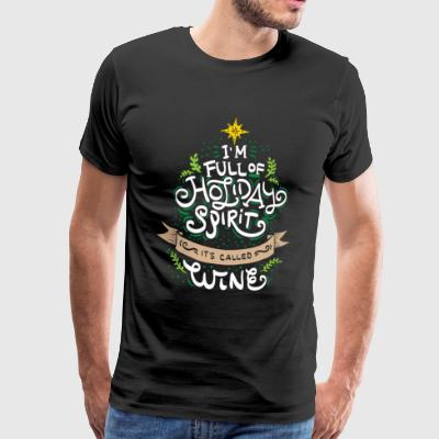 CHRISTMAS/WINE LOVERS I m full of holiday spirit - Men's Premium T-Shirt