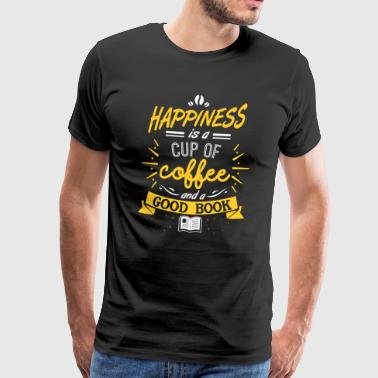 BOOK BOOKS READER: HAPPINESS IS A CUP OF COFFEE - Men's Premium T-Shirt