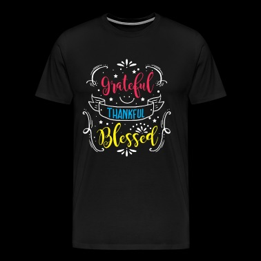 GRATEFUL THANKFUL BLESSED - Männer Premium T-Shirt